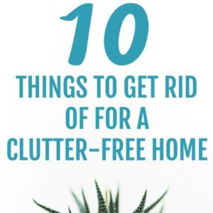 text reads 10 things to get rid of for a clutter-free home