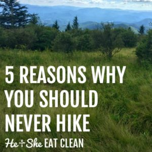 pictures of green grass and blue mountains with text that reads 5 reasons why you should never hike