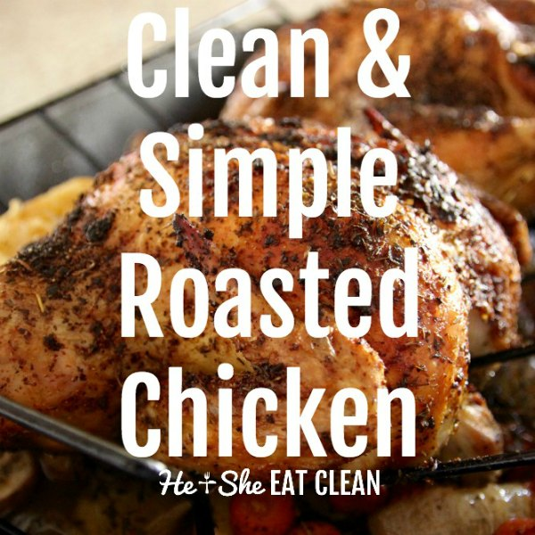 roasted chicken with text that reads clean & simple roasted chicken