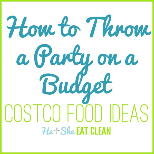How To Throw a Party on a Budget - Costco Food Ideas