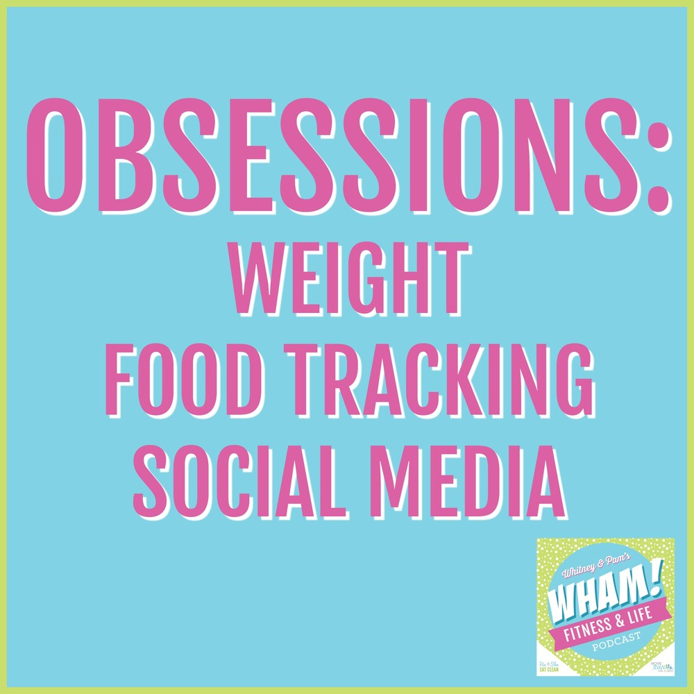 Obsessions: Weight, Food Tracking, Social Media | WHAM Podcast #006