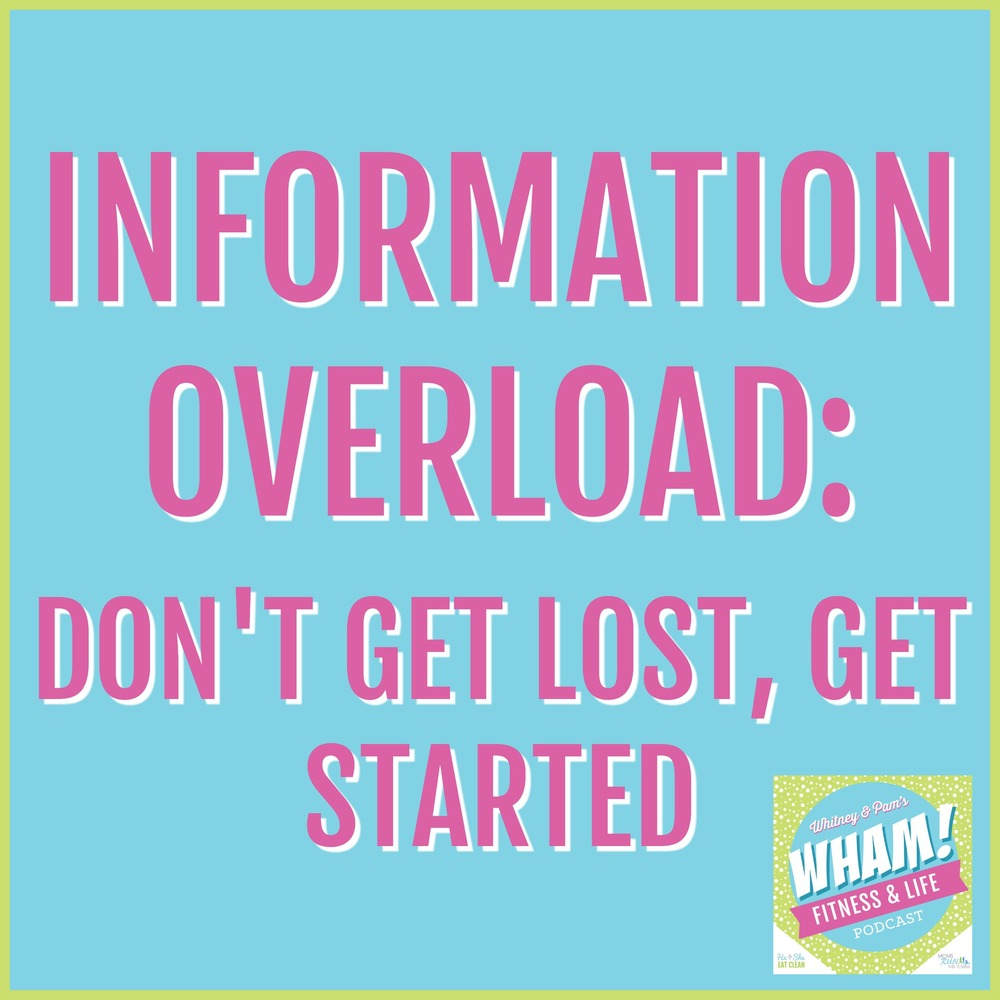Information Overload: Don't Get Lost, Get Started | He and She Eat Clean