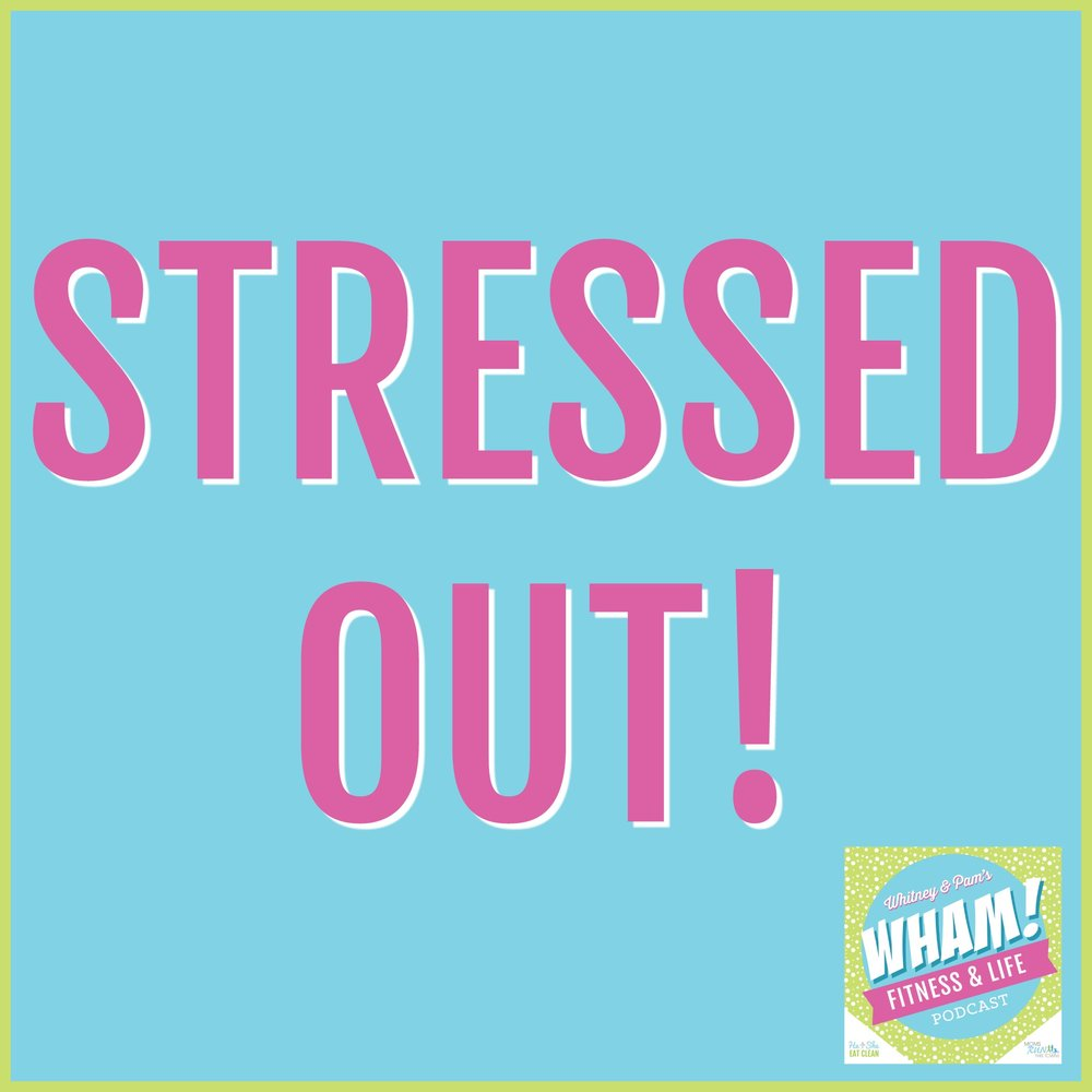 Stressed Out! - WHAM Podcast #012