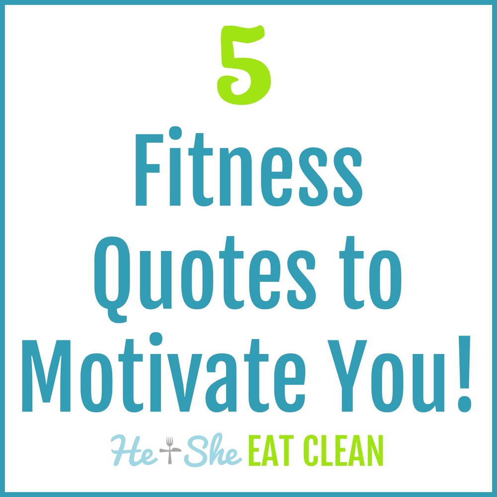 5 Fitness Quotes to Motivate You   He and She Eat Clean