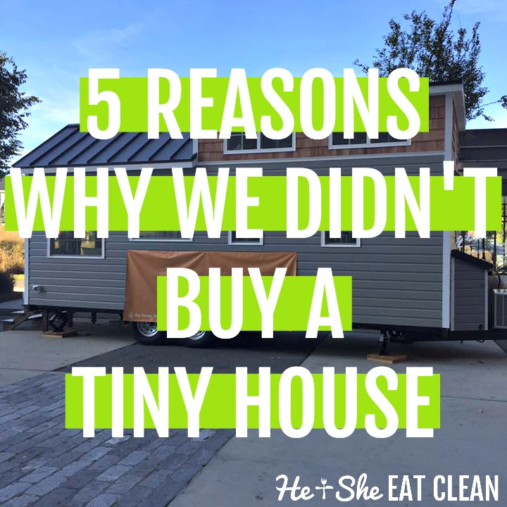 5 Reasons Why We Didn't Buy A Tiny House | He and She Eat Clean
