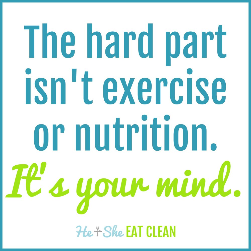 The hard part isn't exercise or nutrition. It's your mind.