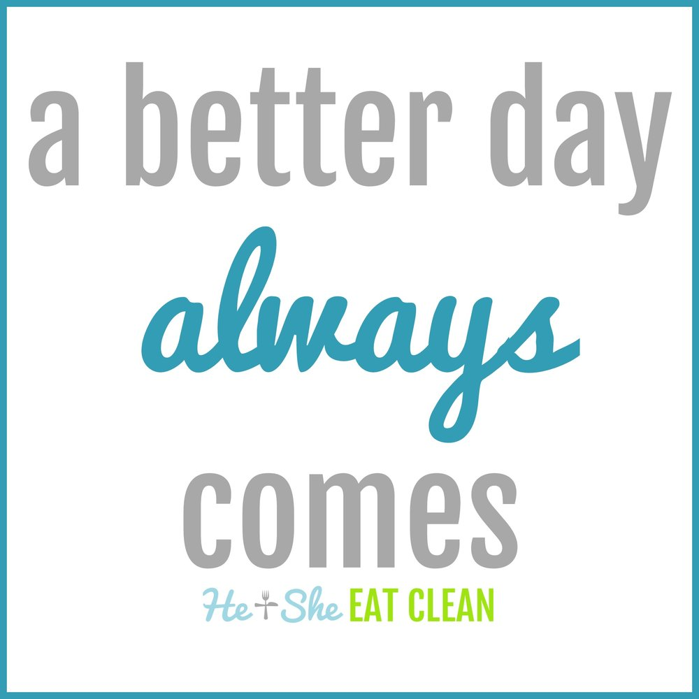 a better day always comes | he and she eat clean