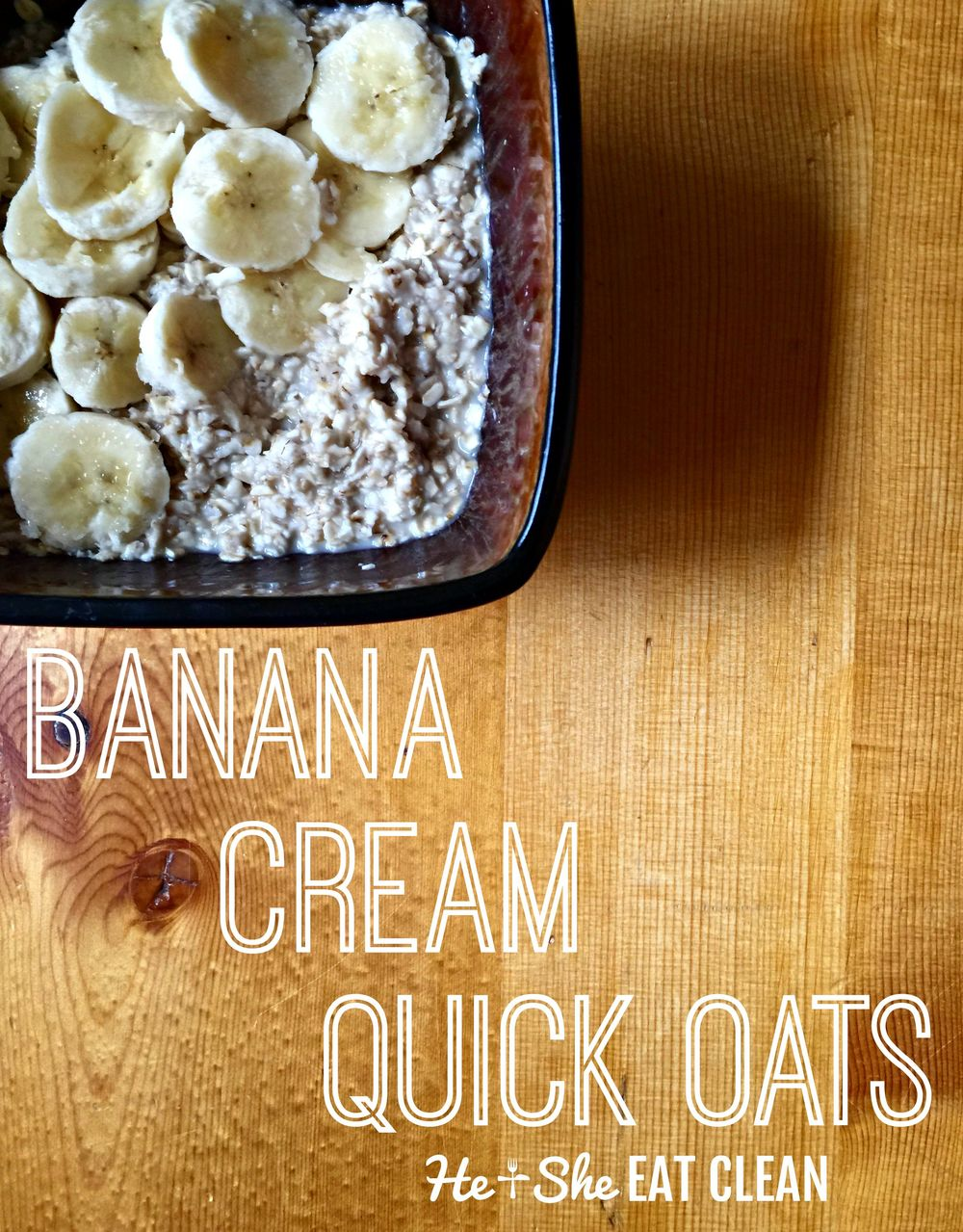Clean Eat Recipe: Banana Cream Quick Oats | He and She Eat Clean