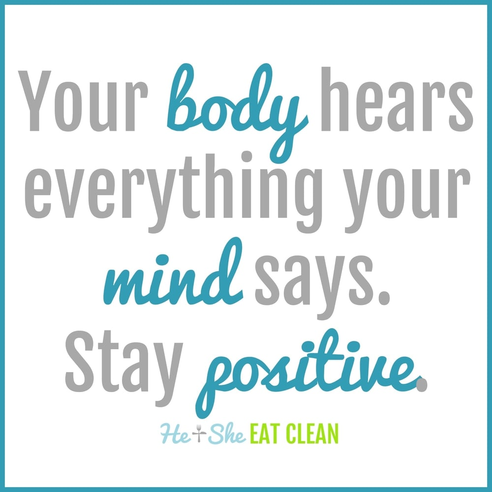 Your body hears everything your mind says. Stay positive. Build up your confidence with positive thinking.
