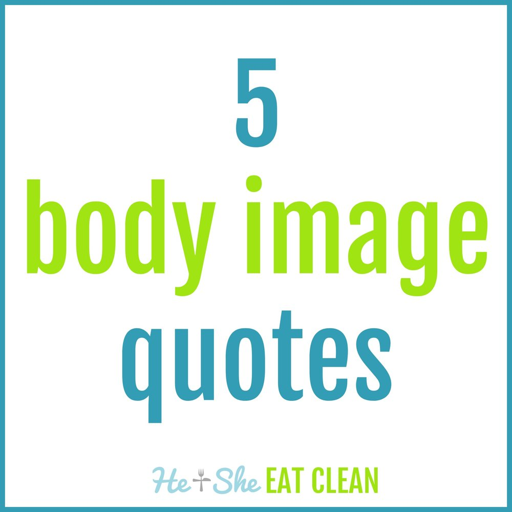 5 Body Image Quotes | He and She Eat Clean