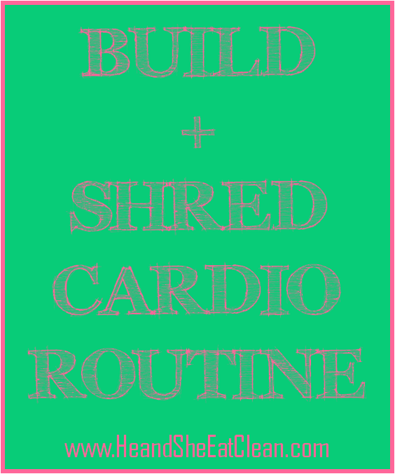 Build + Shred Cardio HIIT Routine - He and She Eat Clean