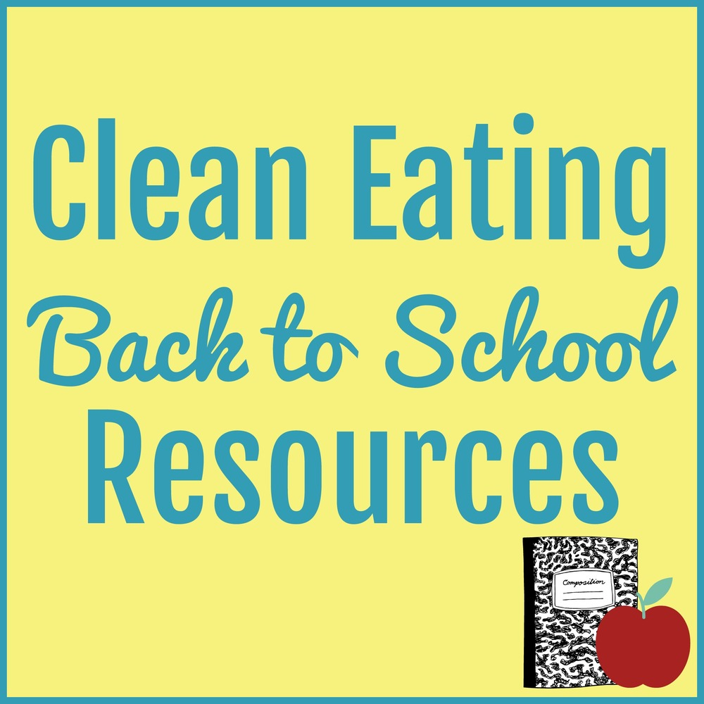 Clean Eating Back to School Resources