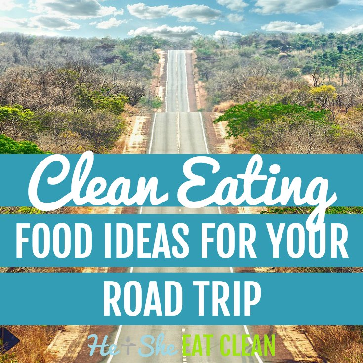 Clean Eating Food Ideas For Your Road Trip