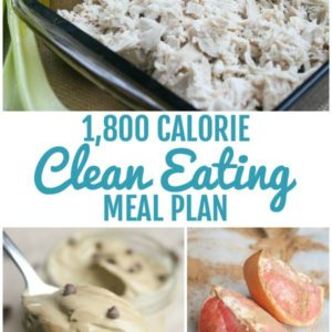 collage of food pictures with text that reads 1,800 calorie clean eating meal plan square image
