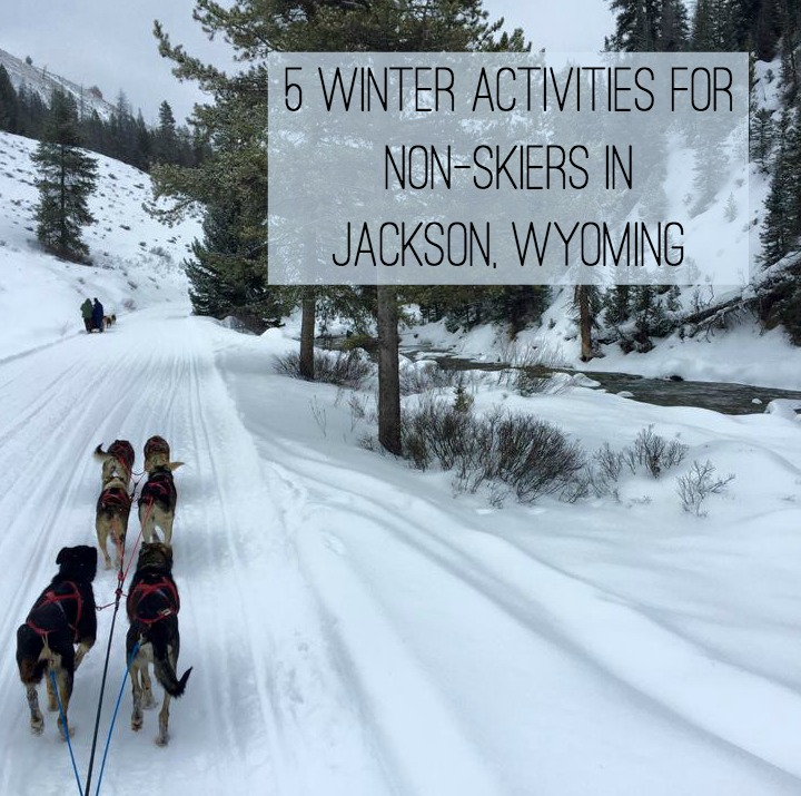 5 WinterActivities for Non-Skiers in Jackson, Wyoming