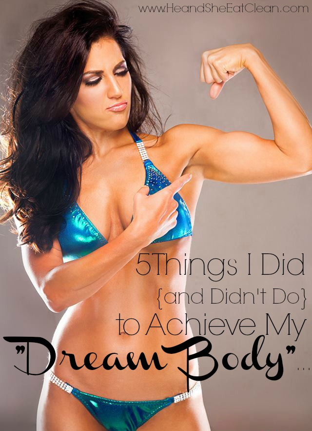5 Things I Did {and Didn't Do} to Achieve My Dream Body | He and She Eat Clean
