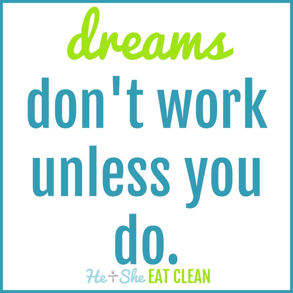 Dreams Don't Work Unless You Do | He and She Eat Clean