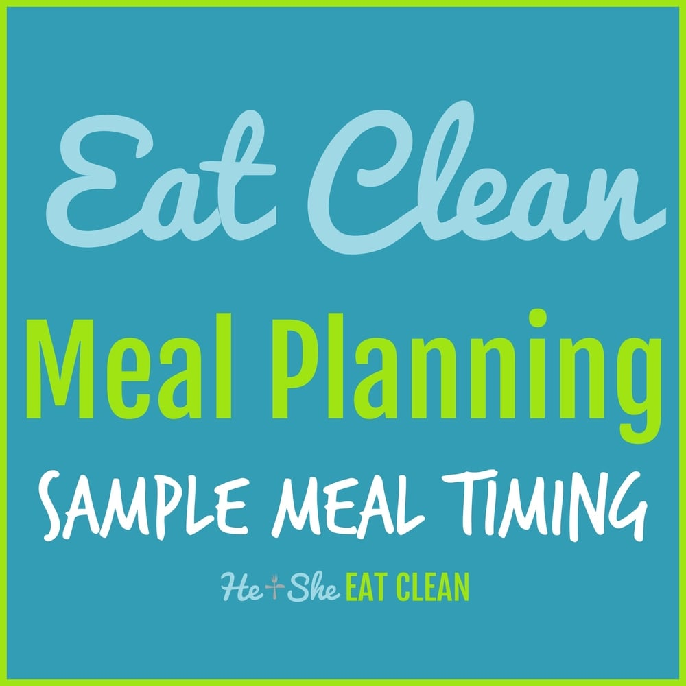 Eat Clean Meal Planning - Sample Meal Timing | He and She Eat Clean