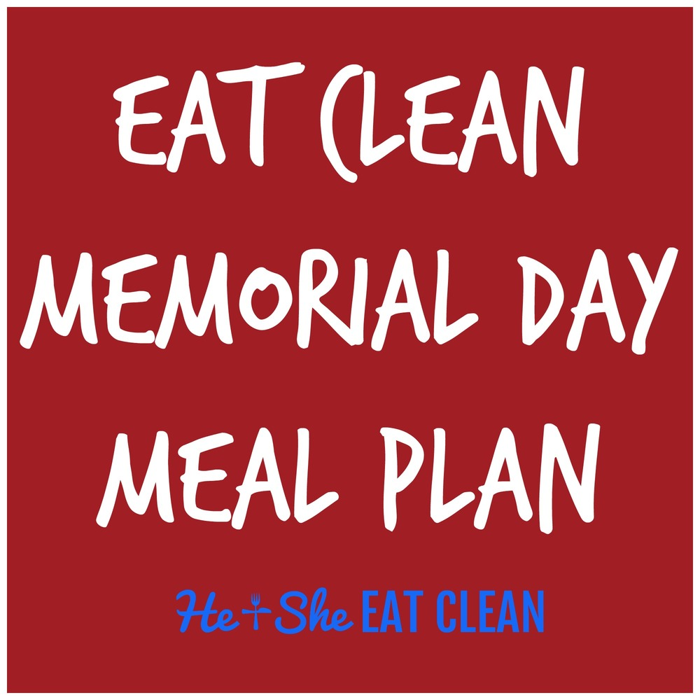 Eat Clean Memorial Day Meal Plan | He and She Eat Clean