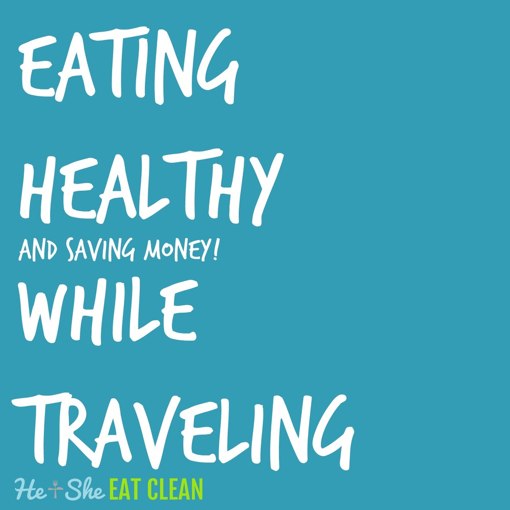 Eating Healthy (and saving money!) While Traveling