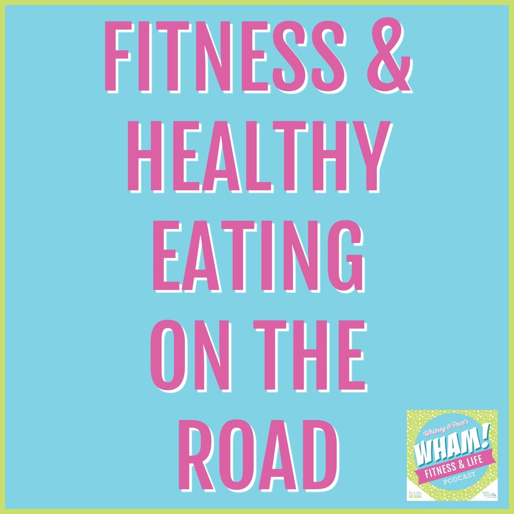 Fitness & Healthy Eating on the Road | WHAM Podcast