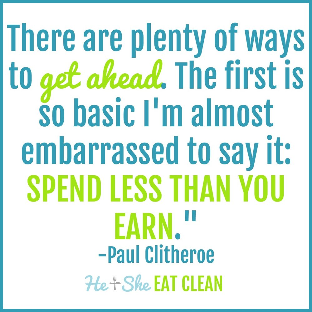 """There are plenty of ways to get ahead. The first is so basic I'm almost embarrassed to say it: spend less than you earn."" - Paul Clitheroe"