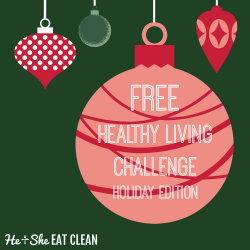 FREE Healthy Living Challenge {Holiday Edition} | He and She Eat Clean