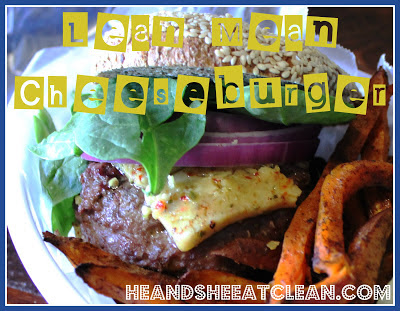 Clean Eat Recipe: Lean Mean Cheeseburger | He and She Eat Clean
