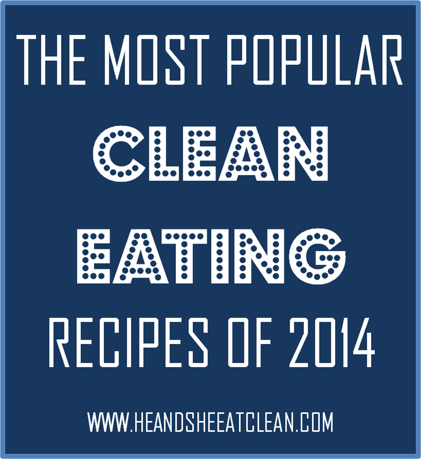 The MOST POPULAR Clean Eating Recipes of 2014!