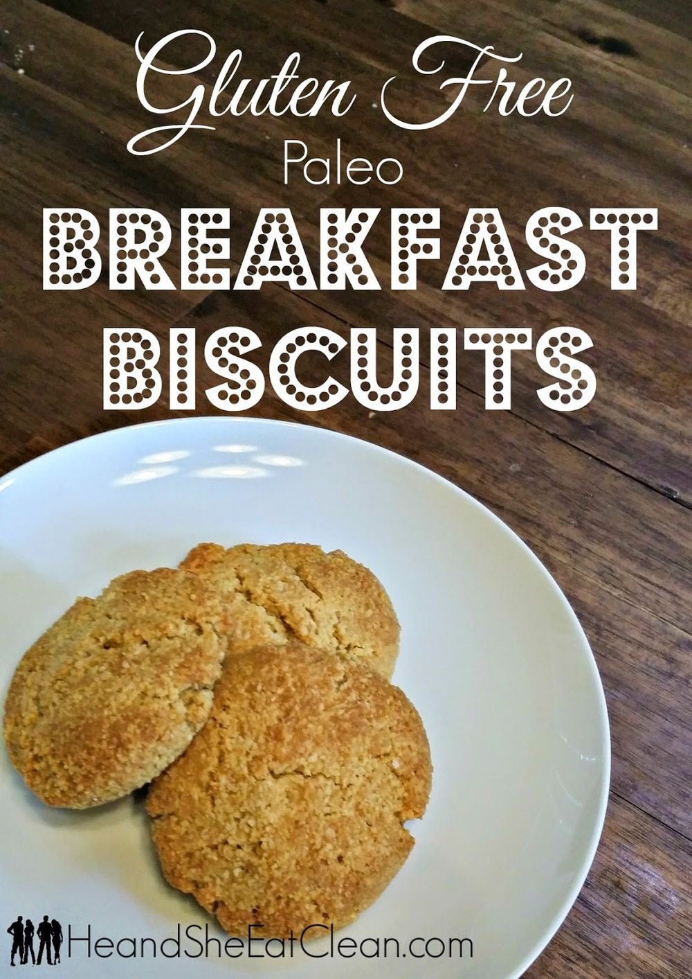 Clean Eat Recipe: Gluten Free Paleo Breakfast Biscuits | He and She Eat Clean