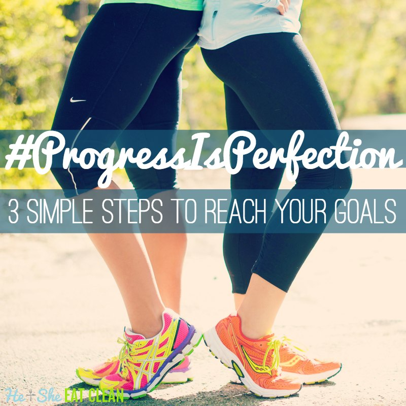#ProgressIsPerfection [3 Simple Ideas to Reach Your Goals]
