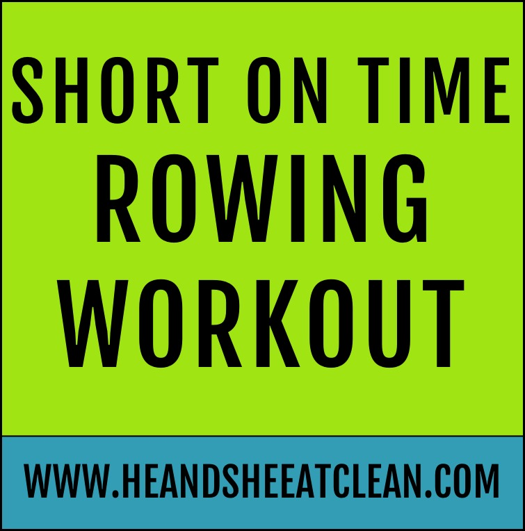 Short on Time Rowing Workout | He and She Eat Clean