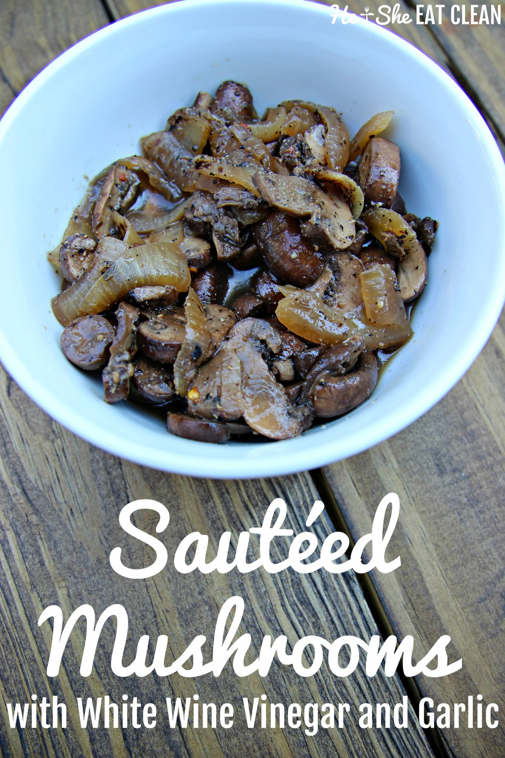 Clean Eat Recipe: Sautéed Mushrooms with White Wine Vinegar and Garlic | He and She Eat Clean