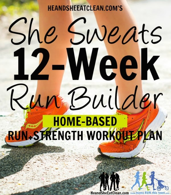 She Sweats 12-Week Run Builder {Home} | He and She Eat Clean | Moms RUN This Town
