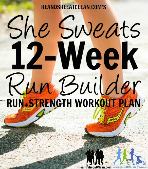 She Sweats 12-Week Run Builder | He and She Eat Clean | Moms RUN This Town