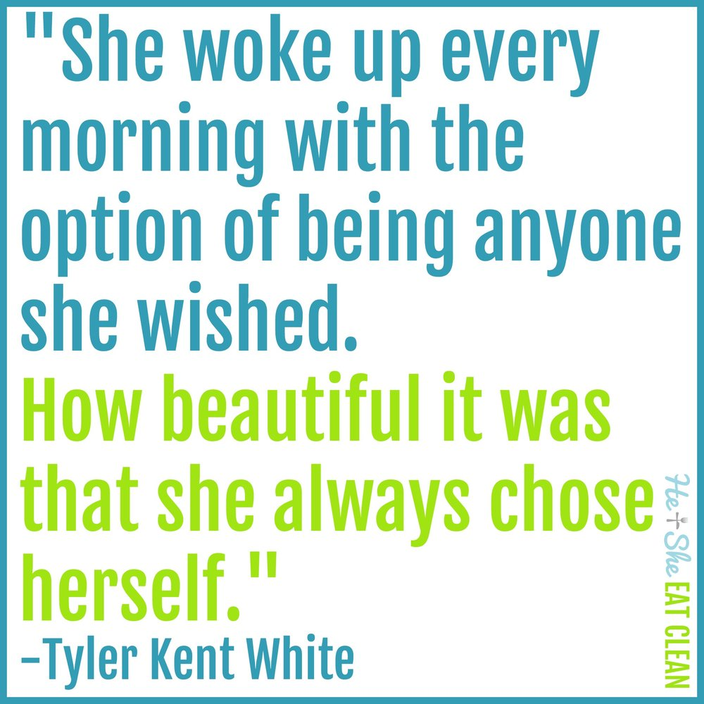 """She woke up every morning with the option of being anyone she wished. How beautiful it was that she always chose herself"" - Tyler Kent White"