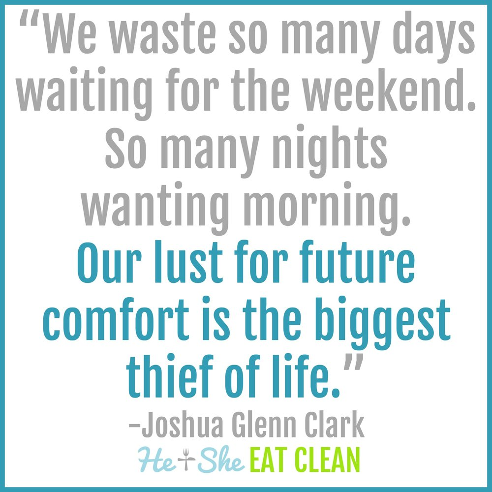We waste so many days waiting for the weekend. So many nights wanting morning. Our lust for future comfort is the biggest thief of life. - Joshua Glenn Clark
