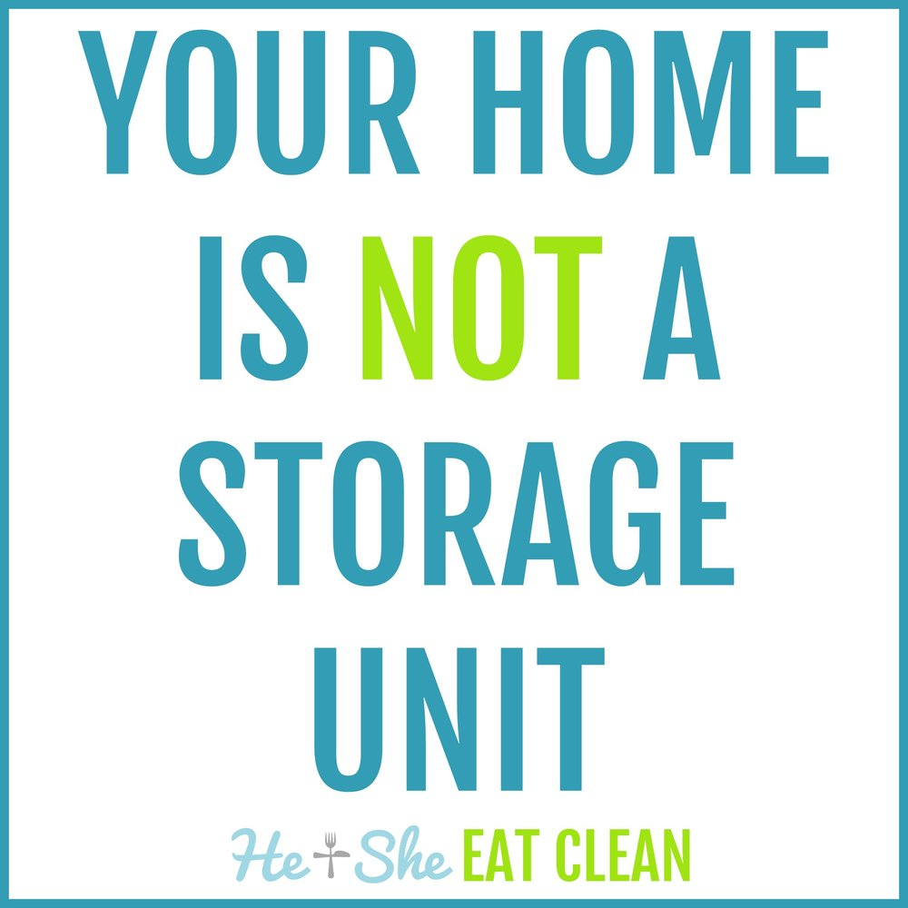 Your home is not a storage unit | He and She Eat Clean