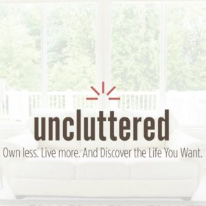 text reads uncluttered own less live more and discover the life you want