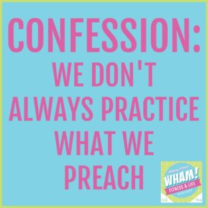 Confession: We don't always practice what we preach - WHAM Podcast