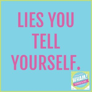 Lies You Tell Yourself - WHAM Podcast #027