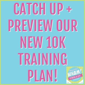 text reads Catch Up + Preview Our New 10K Training Plan!