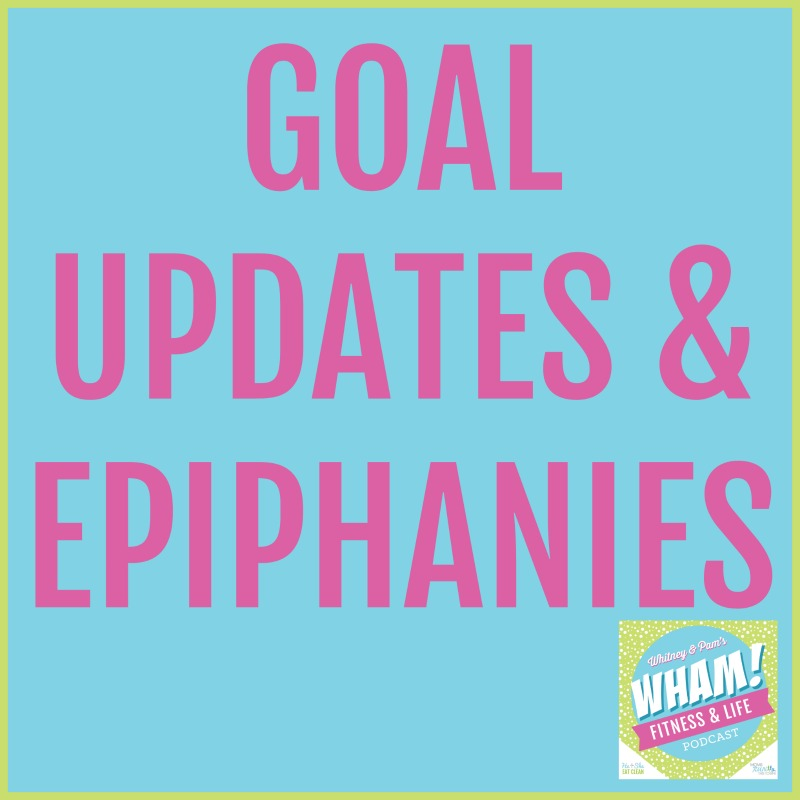 Goal Updates & Epiphanies - WHAM Podcast #028