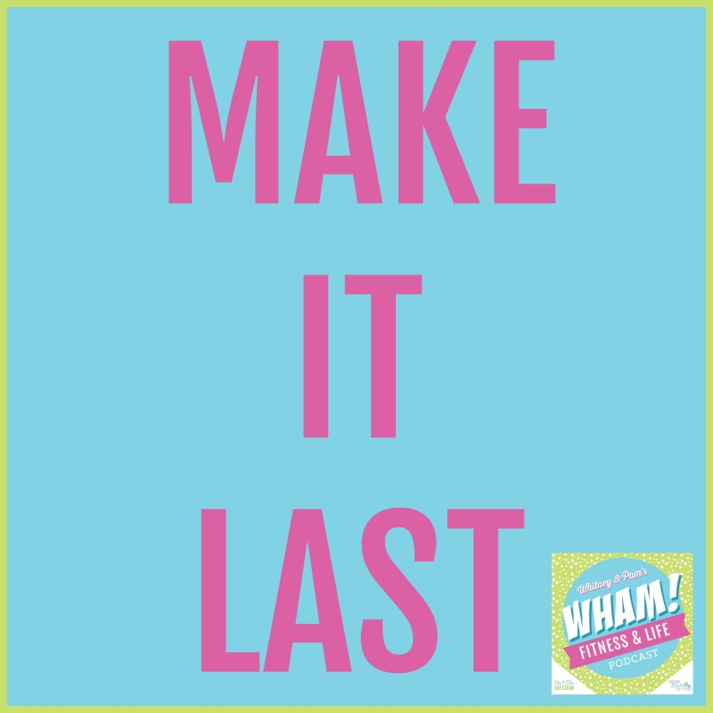 Make It Last - WHAM Podcast #028