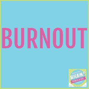 Burnout – WHAM Podcast #030