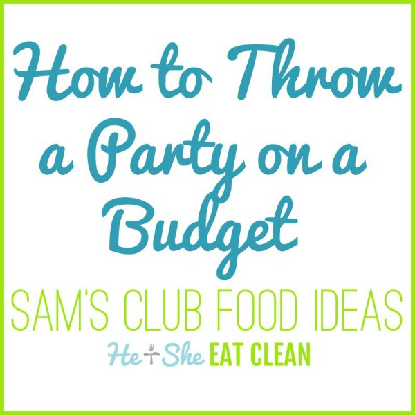 white image with text that reads how to throw a party on a budget Sam's Club food ideas
