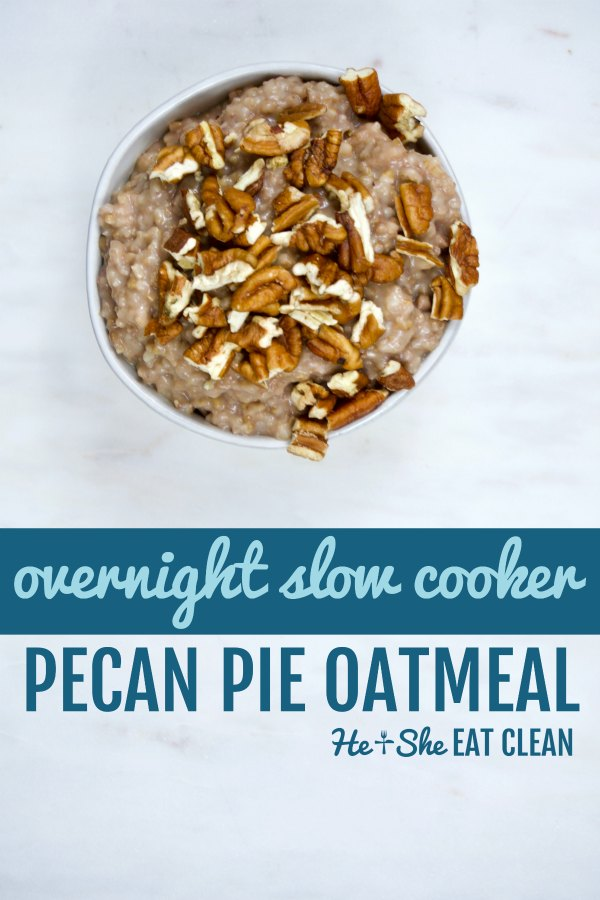 oatmeal in a white bowl with pecan pieces on top with text that reads overnight slow cooker pecan pie oatmeal