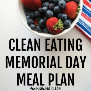 blueberries and strawberries in a white bowl with a red, white and blue napkin on a white tabletop. Text reads clean eating Memorial Day meal plan