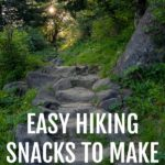 hiking trail with rock stairs and green grasses surrounding with text that reads easy hiking snacks to make for the trail