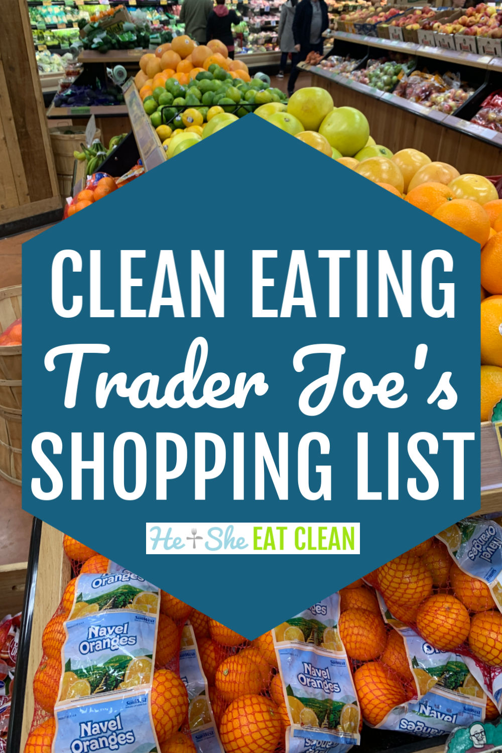 produce aisle in the background and text overlay reads Clean Eating Trader Joe's Shopping List